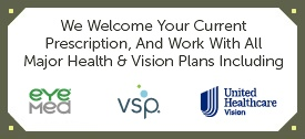 We work with all major health and vision plans eyemed, vsp, united healthcare